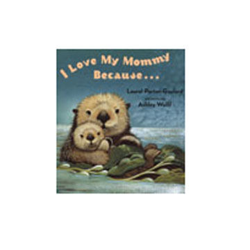 I Love My Mommy Because by Laurel Porter Gaylord