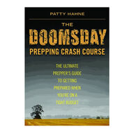 The Doomsday Prepping Crash Course: The Ultimate Prepper's Guide to Getting Prepared When You're on a Tight Budget By Patty Hahne