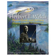 Herbert L. Welch: Black Ghosts and Art in a Maine Guide's Wilderness by Graydon Hilyard & Leslie Hilyard