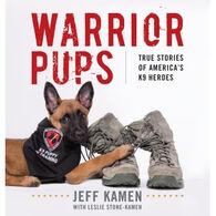 Warrior Pups: True Stories of America's K9 Heroes by Jeff Kamen with Leslie Stone-Kamen