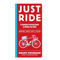 Just Ride: A Radically Practical Guide To Riding Your Bike By Grant Petersen