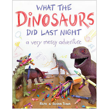 What the Dinosaurs Did Last Night by Refe & Susan Tuma