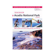 Discover Acadia National Park, 3rd Edition, AMC's Guide to Best Biking, Hiking and Paddling by Jerry Monkman and Marcy Monkman