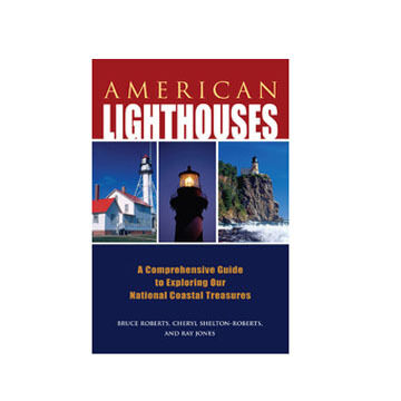 American Lighthouses, 3rd Edition: A Comprehensive Guide To Exploring Our National Coastal Treasures By Bruce Roberts, Cheryl Shelton-Roberts & Ray Jones