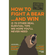 Uncle John's How to Fight A Bear and Win: And 50 Other Survival Tips You'll Hopefully Never Need by Bathroom Readers' Institute