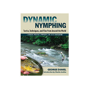 Dynamic Nymphing: Tactics, Techniques, And Flies From Around The World By George Daniel