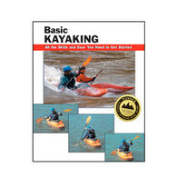 Basic Kayaking: All the Skills and Gear You Need to Get Started By: Jon Rounds