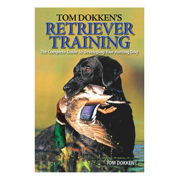 Tom Dokken's Retriever Training by Tom Dokken