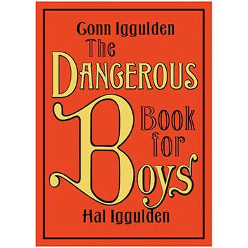 The Dangerous Book For Boys By Conn Iggulden & Hal Iggulden