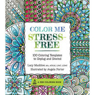 Color Me Stress-Free: Nearly 100 Coloring Templates to Unplug and Unwind by Lacy Mucklow