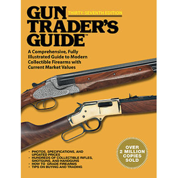 Gun Trader's Guide, Thirty-Seventh Edition: A Comprehensive, Fully Illustrated Guide to Modern Collectible Firearms with Current Market Values by Robert A. Sadowski