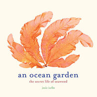 An Ocean Garden: The Secret Life of Seaweed By Josie Iselin