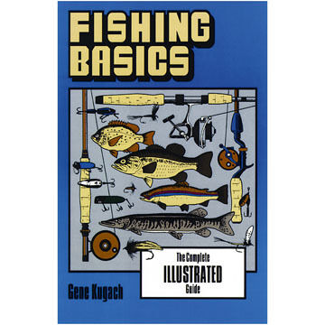 Fishing Basics: The Complete Illustrated Guide by Gene Kugach