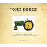 Art of the John Deere Tractor: Featuring Tractors from the Walter and Bruce Keller Collection by Lee Klancher