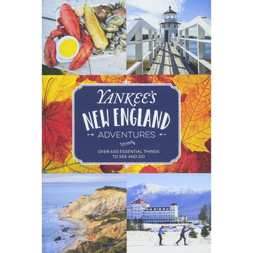 Yankees New England Adventures: Over 400 Essential Things to See and Do by Editors of Yankee Magazine