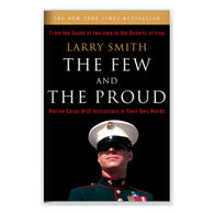 The Few and the Proud: Marine Corps Drill Instructors in Their Own Words by Larry Smith