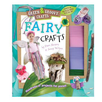 Fairy Crafts: Green & Groovy Crafts By Pam Abrams