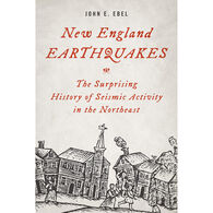 New England Earthquakes: The Surprising History of Seismic Activity in the Northeast by John E. Ebel