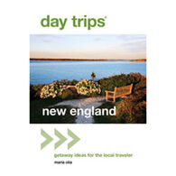 Day Trips New England, 2nd Getaway Ideas for the Local Traveler By Maria Olia