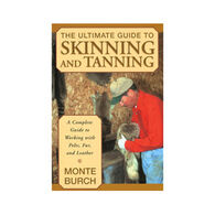 The Ultimate Guide to Skinning and Tanning by Monte Burch