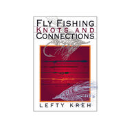 Fly Fishing Knots and Connections by Lefty Kreh