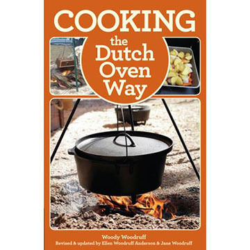 Cooking the Dutch Oven Way, Fourth Edition by Woody Woodruff