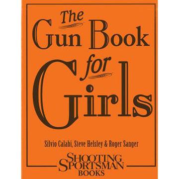 The Gun Book for Girls By Silvio Calabi, Steve Helsley & Roger Sanger