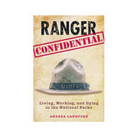 Ranger Confidential: Living, Working, and Dying in the National Parks by Andrea Lankford