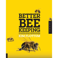 Better Beekeeping: The Ultimate Guide to Keeping Stronger Colonies and Healthier, More Productive Bees by Kim Flottum