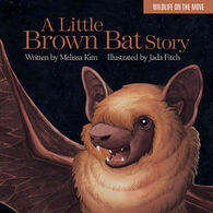 A Little Brown Bat Story by Melissa Kim