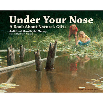 Under Your Nose: A Book About Nature's Gifts by Judith & Shandley McMurray