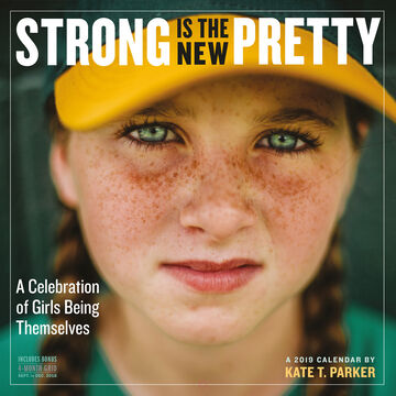 Strong Is the New Pretty 2019 Wall Calendar by Kate T. Parker