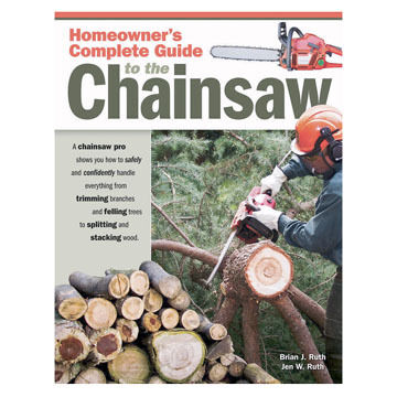 Homeowner's Complete Guide to the Chainsaw by Brian J. Ruth & Jen Ruth