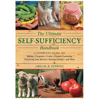 The Ultimate Self-Sufficiency Handbook: A Complete Guide To Baking, Crafts, Gardening, Preserving Your Harvest, Raising Animals, And More By Abigail R. Gehring