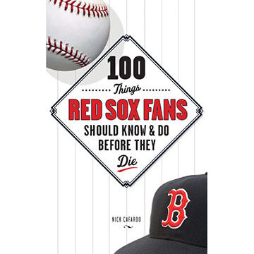 100 Things Red Sox Fans Should Know & Do Before They Die by Nick Cafardo - Hardcover
