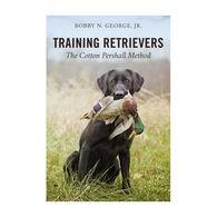 Training Retrievers: The Cotton Pershall Method by Bobby N. George, Jr.