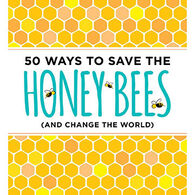 50 Ways to Save the Honey Bees (and Change the World) by J. Scott Donahue