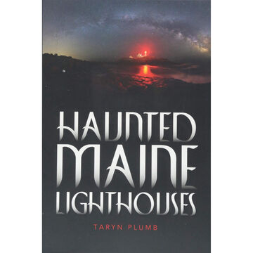 Haunted Maine Lighthouses by Taryn Plumb