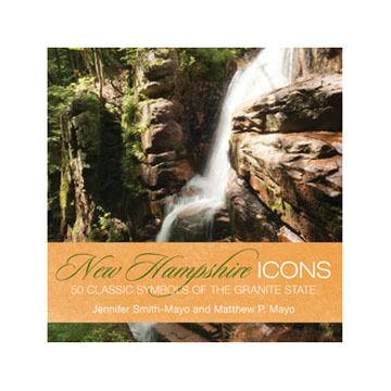 New Hampshire Icons: 50 Classic Symbols of the Granite State By Jennifer Smith-Mayo & Matthew P. Mayo