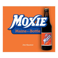 Moxie: Maine In A Bottle By Jim Baumer
