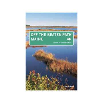 Maine Off The Beaten Path: A Guide to Unique Places, 9th Edition, by Tom Seymour