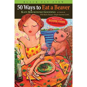 Fifty Ways To Eat A Beaver By Kate Krukowski Gooding