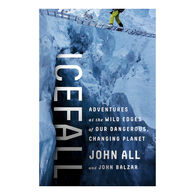 Icefall: Adventures at the Wild Edges of Our Dangerous, Changing Planet by John Balzar