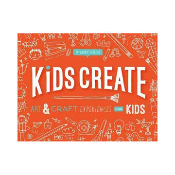 Kids Create: Art and Craft Experiences for Kids by Laurie Carlson