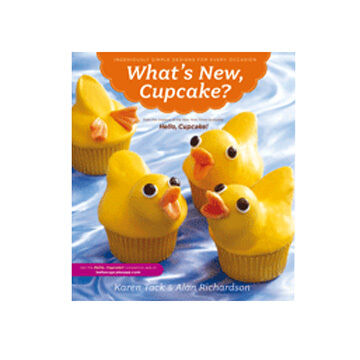 What's New, Cupcake? Ingeniously Simple Designs for Every Occasion By Karen Tack & Alan Richardson