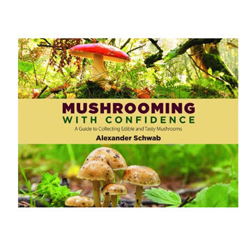 Mushrooming With Confidence: A Guide To Collecting Edible And Tasty Mushrooms Alexander Scwab