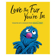 Love the Fur You're In: Monster Wit & Wisdom from Sesame Street by Random House