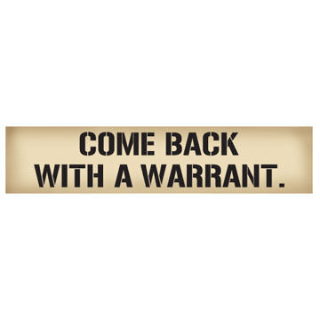 High Cotton Words of Wisdom Sign - Come Back With A Warrant
