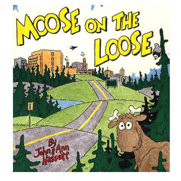 Moose on the Loose by John & Ann Hassett