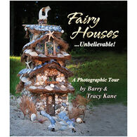 Fairy Houses; Unbelievable By Barry Kane & Tracy Kane